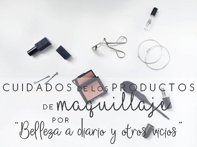 CUIDADOS DE LOS PRODUCTOS DE MAQUILLAJE, POR BELLEZA A DIARIO Y OTROS VICIOS