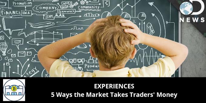 EXPERIENCES: 5 Ways the Market Takes Traders' Money