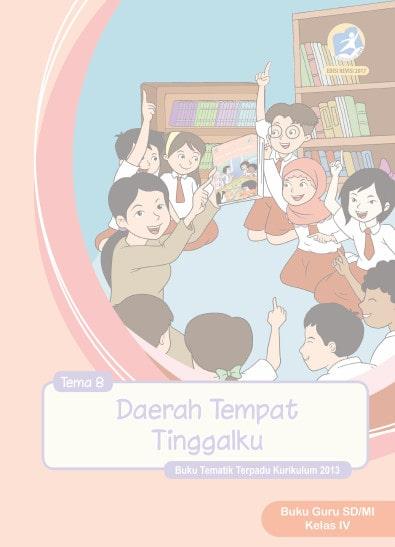 Buku Guru Kelas 4 SD/MI Tema 8: Daerah Tempat Tinggalku  Kurikulum 2013 Revisi 2017