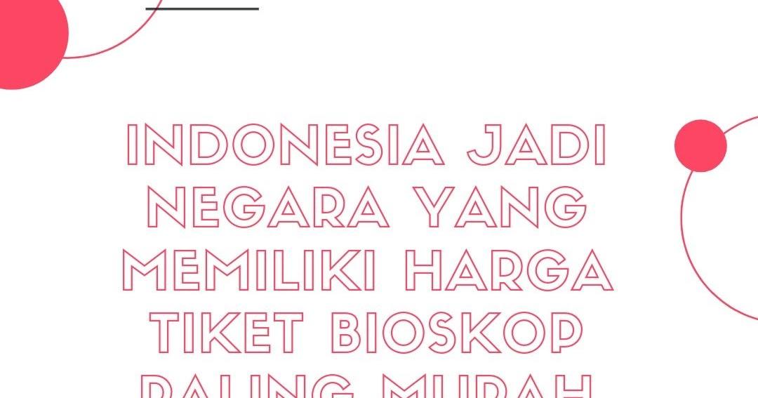 Indonesia Jadi Negara Yang Memiliki Harga Tiket Bioskop