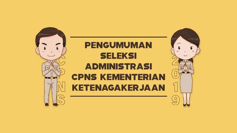 Pengumuman Seleksi Administrasi CPNS Kementerian Ketenagakerjaan Tahun 2019