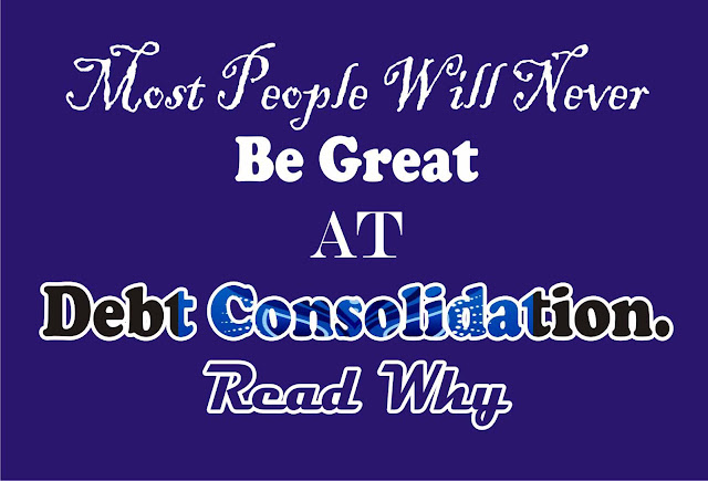 Most People Will Never Be Great At Debt Consolidation. Read Why
