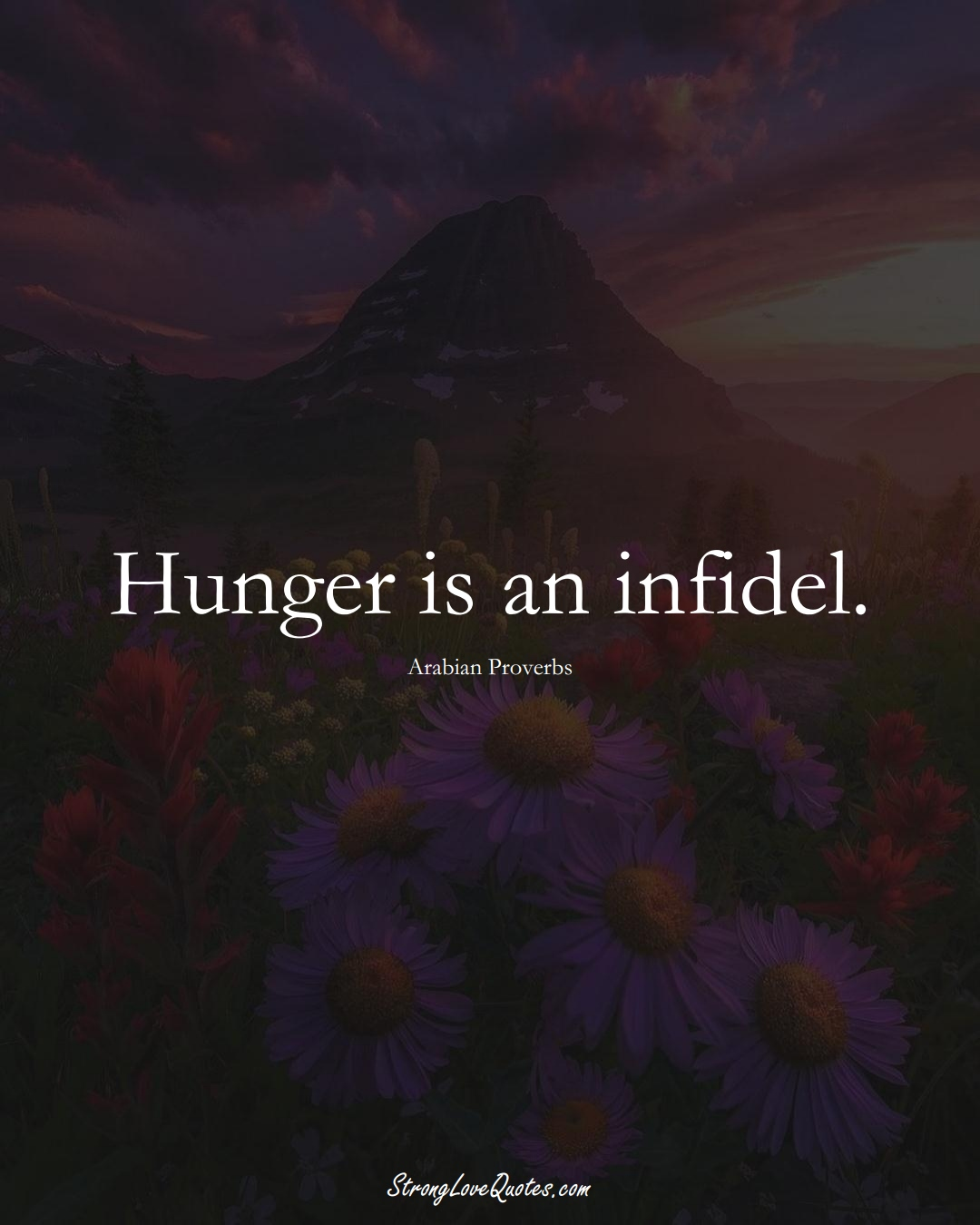 Hunger is an infidel. (Arabian Sayings);  #aVarietyofCulturesSayings