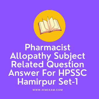 Pharmacist Allopathy Subject Related Question Answer For HPSSC Hamirpur Set-1