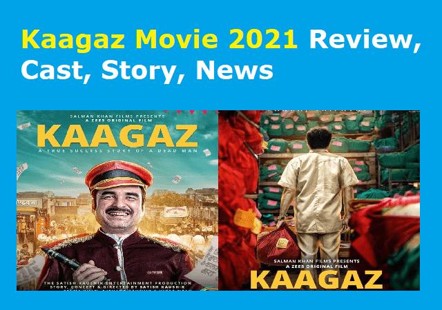 Kaagaz Movie 2021 Review, Cast, Story, News