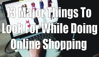 13 Major Things To Look For While Doing Online Shopping