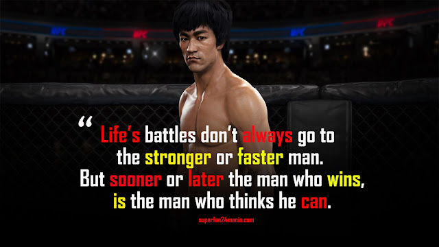 Life's battles don't always go to the stronger or faster man. But sooner or later the man who wins is the man who thinks he can.