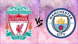 مشاهدة مباراة مانشستر سيتي وليفربول بث مباشر اليوم في الدوري الانجليزي كورة لايف