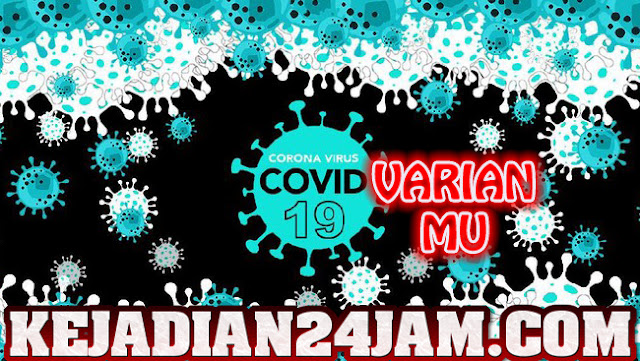 Hadirnya Virus Corona Varian MU, Apakah Lebih Bahaya Dari Delta