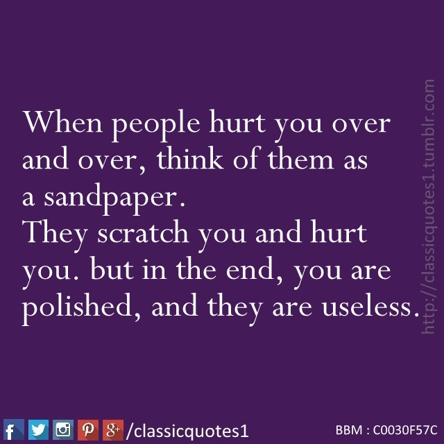 Quotes About Someone Hurting You Over And Over: Classic Quotes: When People Hurt You Over And Over, Think
