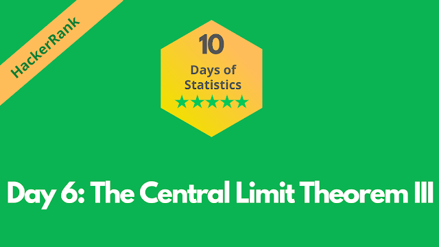 HackerRank Day 6: The Central Limit Theorem III | 10 Days of Statistics solution
