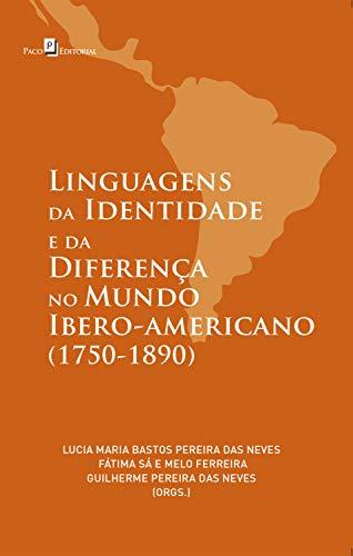 Linguagens da Identidade e da Diferença no Mundo Ibero-americano (1750-1890)