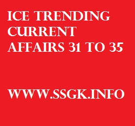 ICE TRENDING CURRENT AFFAIRS 31 TO 35