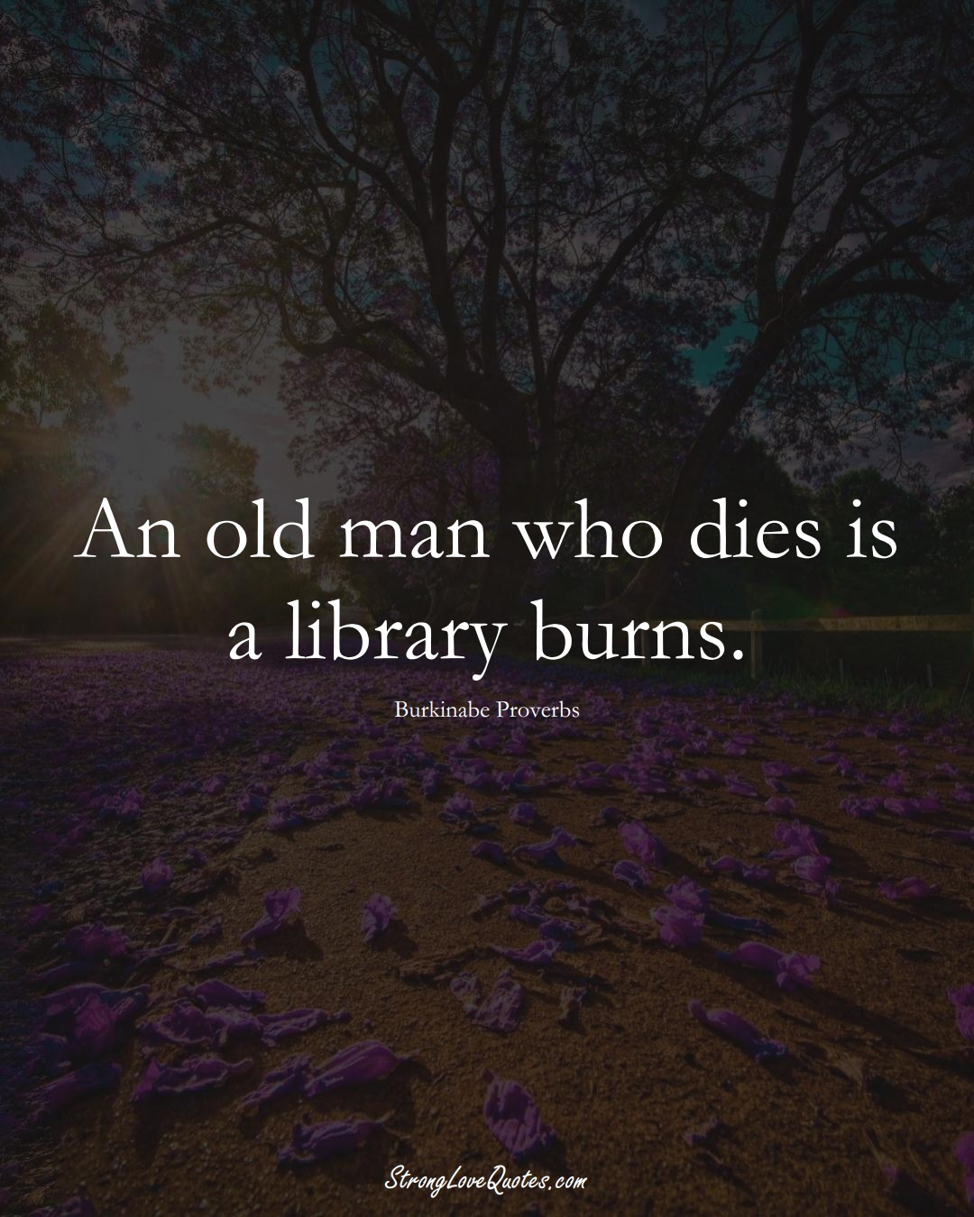 An old man who dies is a library burns. (Burkinabe Sayings);  #AfricanSayings