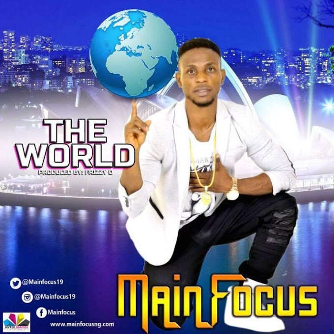 DOWNLOAD MP3: Main Focus – The World