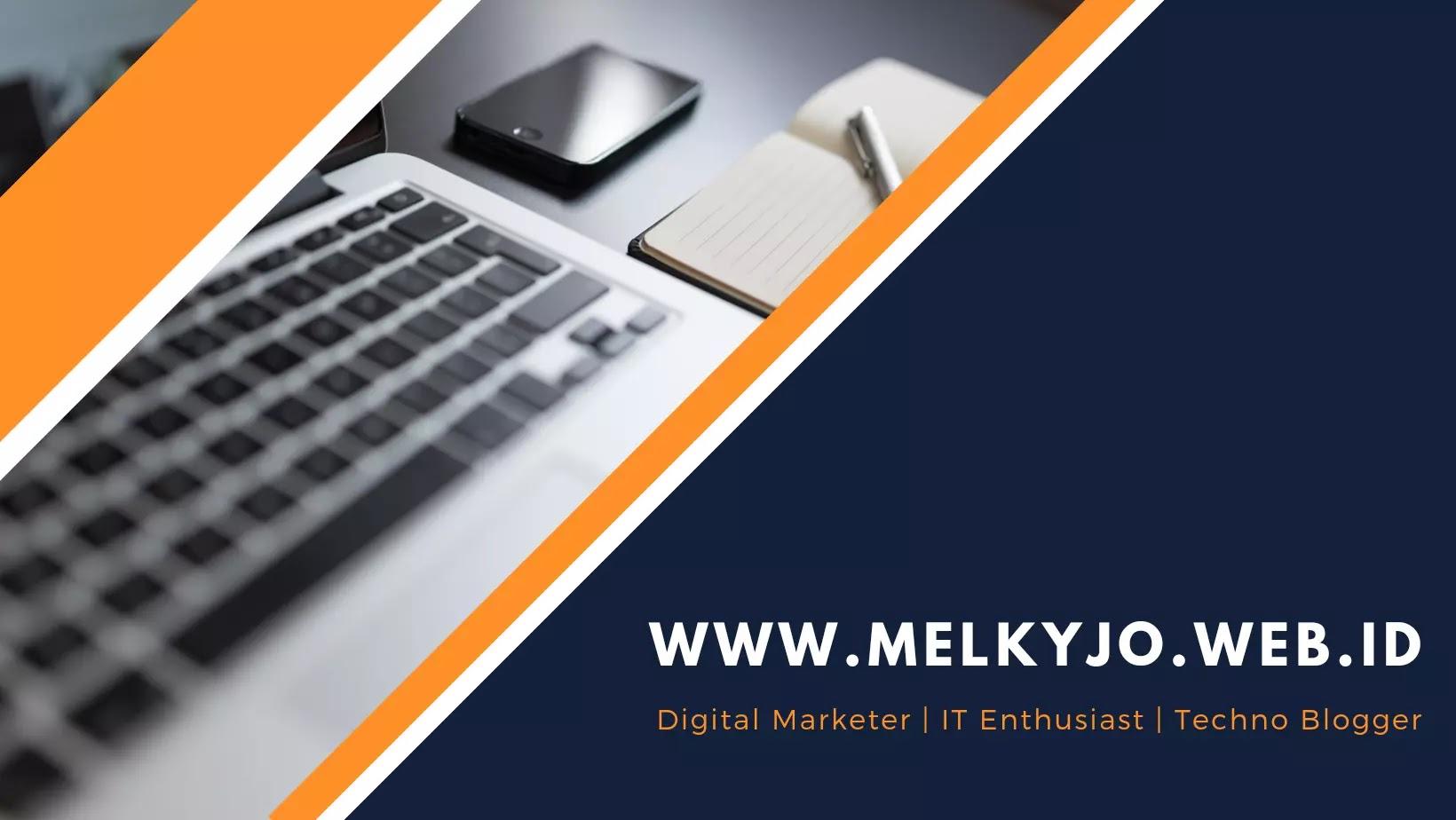 Melky Web ID - Digital Marketer, IT Enthusiast, Techno Blogger