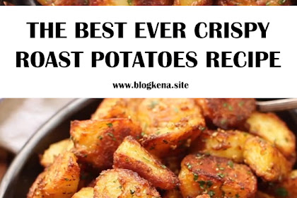 THE BEST EVER CRISPY ROAST POTATOES RECIPE
