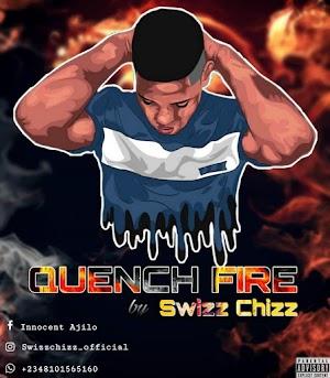 [Music]: Swizz Chizz - Quench Fire