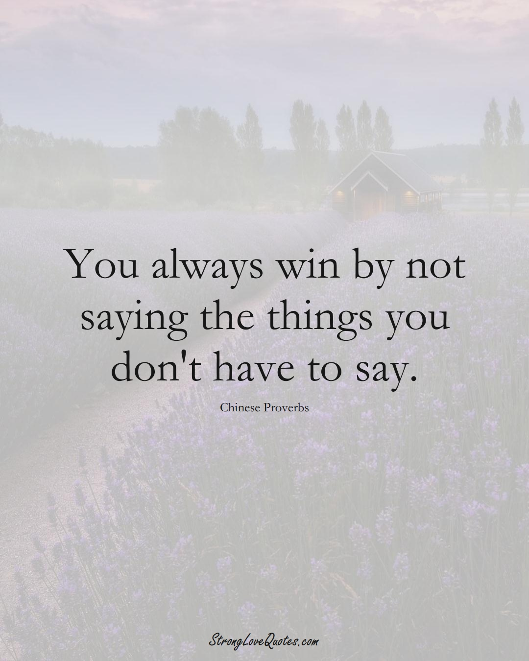 You always win by not saying the things you don't have to say. (Chinese Sayings);  #AsianSayings