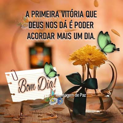 A primeira vitória que Deus nos dá é poder acordar mais um dia. Bom Dia!