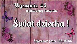 http://skarbnica-pomyslow.blogspot.com/2016/06/wyzwanie-6-swiat-dziecka.html