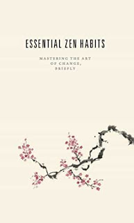 Essential Zen Habits: Mastering the Art of Change, Briefly by Leo Babauta