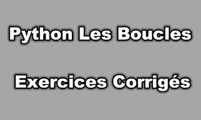 Python Les Boucles Exercices Corrigés.