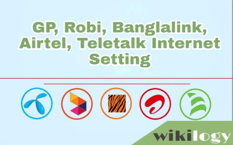 GP Robi Banglalink Airtel Teletalk Internet Setting