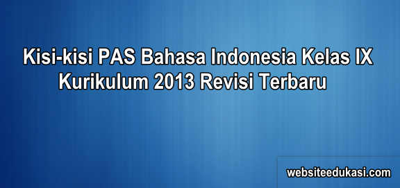 Kisi Kisi Pas Bahasa Indonesia Kelas 9 K13 Tahun 2020 2021 Websiteedukasi Com