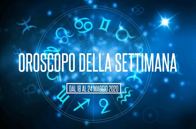 L'OROSCOPO DELLA SETTIMANA DAL 18 AL 24 MAGGIO 2020