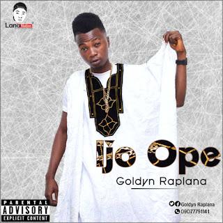 (Lyrics}  Goldyn Raplana - Ijo Ope