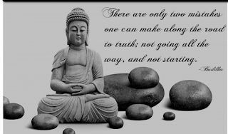 There are only two mistakes one can make long the road to truth not going all the way, and not starting
