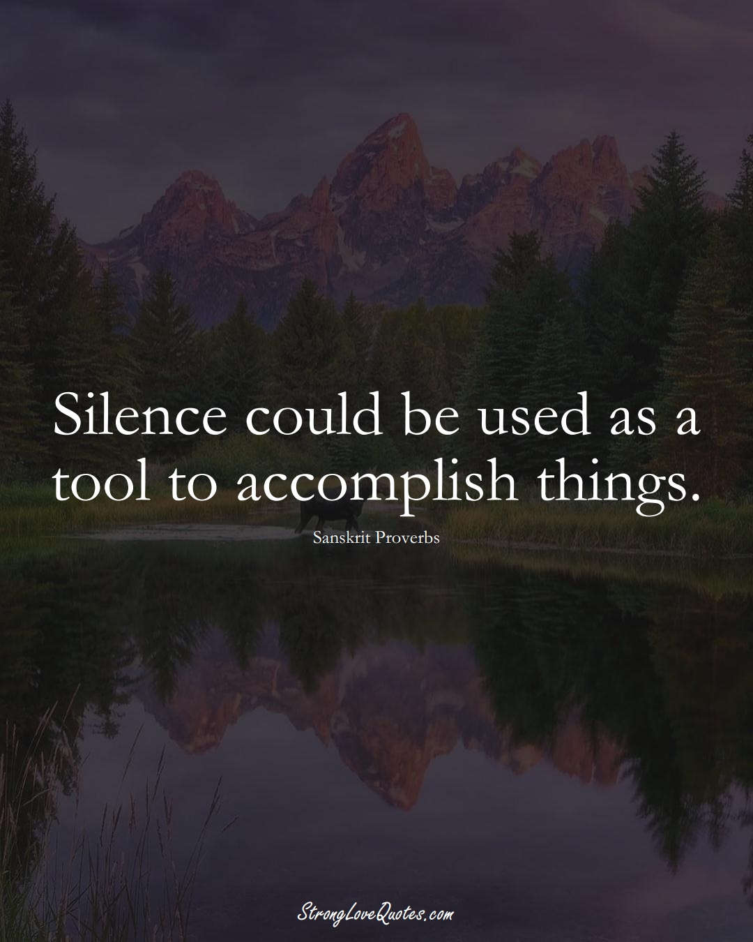 Silence could be used as a tool to accomplish things. (Sanskrit Sayings);  #aVarietyofCulturesSayings