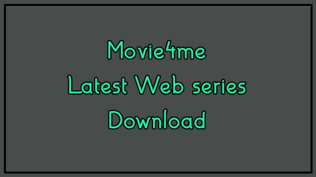 Movie4me 2020: नवीनतम वेब श्रृंखला ऑनलाइन डाउनलोड करें