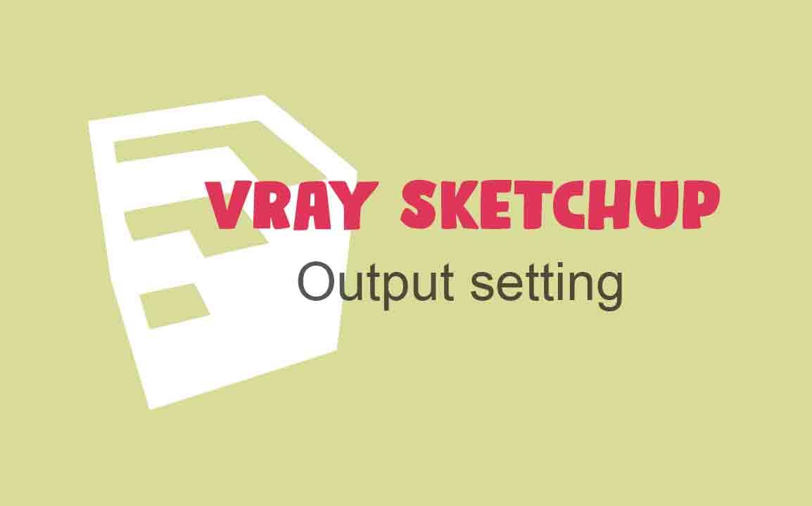 Cara Mengubah Ukuran Output Render di Vray Sketchup