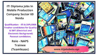 ITI Diploma Jobs In Mobile Production Company Sector 60 Noida