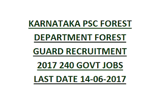 KARNATAKA PSC FOREST DEPARTMENT FOREST GUARD RECRUITMENT 2017 240 GOVT JOBS LAST DATE 14-06-2017