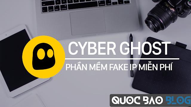 Hướng dẫn dùng Cyber Ghost - Phần mềm fake IP Miễn Phí