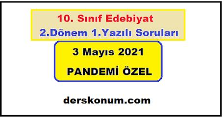 10. Sınıf Edebiyat 2.Dönem 1.Yazılı Soruları 3 Mayıs 2021 PANDEMİ ÖZEL