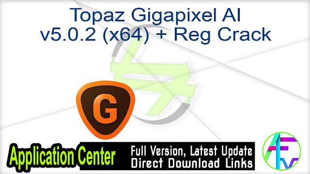 Topaz Gigapixel AI v5.0.2 (x64) + Reg Crack