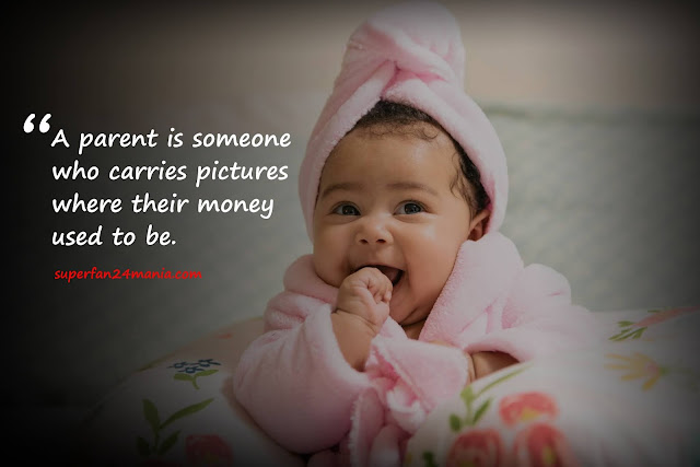 A parent is someone who carries pictures where their money used to be.