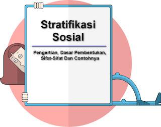 Pengertian Stratifikasi Sosial, Dasar Pembentukan, Sifat-Sifat Dan Contohnya