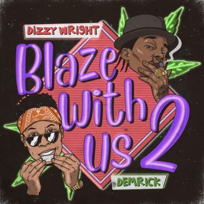 Dizzy Wright, Demrick - Blaze With Us 2 (2020) - Album Download, Itunes Cover, Official Cover, Album CD Cover Art, Tracklist, 320KBPS, Zip album