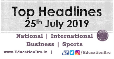 Top Headlines 25th July 2019: EducationBro