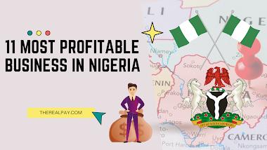 Profitable business in Nigeria - 11 Most Profitable Nigerian businesses