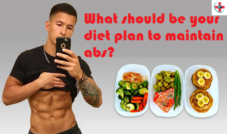 What should be your diet plan to maintain abs
