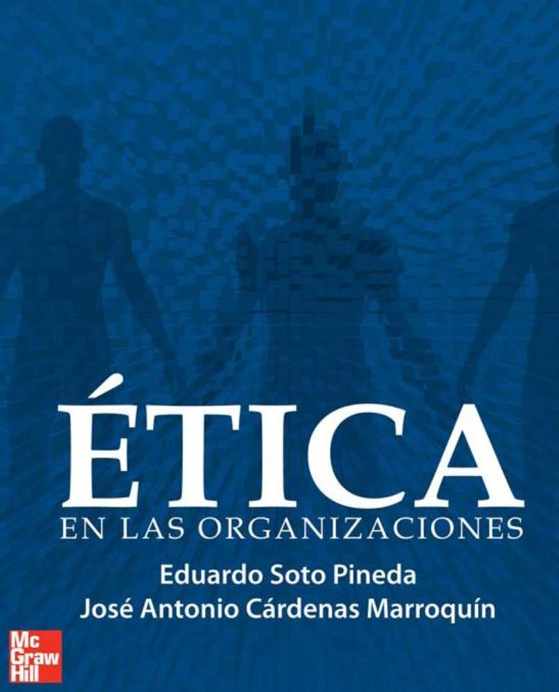 Ética en las organizaciones – Eduardo Soto Pineda