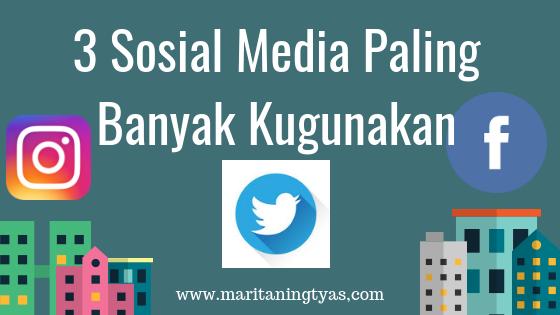 3 Sosial Media Paling Banyak Kugunakan