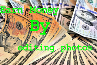 MAKE MONEY BY EDITING PHOTOS ONLINE WITHOUT ANY INVESTMENT