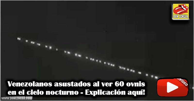 Venezolanos asustados al ver 60 ovnis en el cielo nocturno - Explicación aquí!